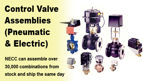 Control Valve Assemblies (Pneumatic & Electric). NECC can assemble over 30,000 combinations from stock and ship the same day.